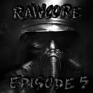 RawCore Episode 5