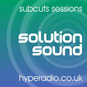 SolutionSound - The Subcuts Sessions Live on HypeRadio.co.uk - 20th May 2013