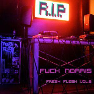 "Fuck Norris_Fresh Flesh vol.8 ""RARE R.I.P."""