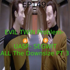 EP 149- The Evil Twin Problem- UASF and Segwit2x
