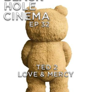 EPISODE 32 - Ted 2, Love and Mercy - 14.7.15