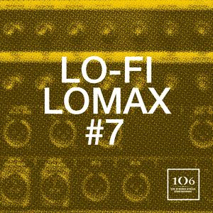 LO-FI LOMAX #7 - L'ÉMISSION DU 106