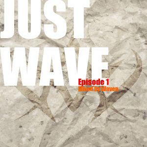 Justwave Episode 1