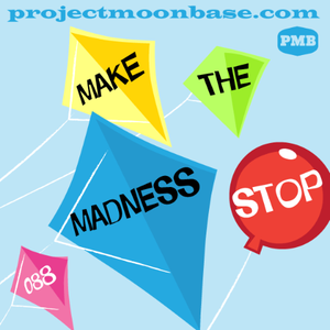 PMB088: Make the Madness Stop