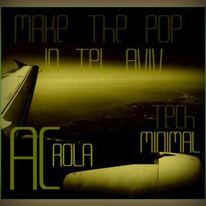 [Make the pop in tel Aviv 2013] minimal tech house session Mixed by Ac Rola  mg 2tel Aviv .N'joy it