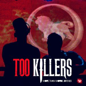 Too Killers - More than words, bitches