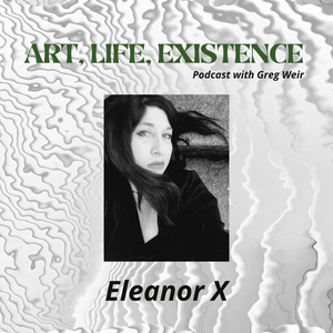 Art, Life, Existence - Eleanor X (SE1 EP1)