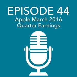 Episode 44 – Apple March 2016 Quarter Earnings