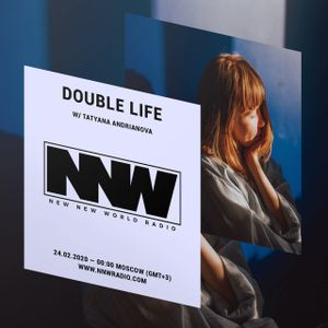 Double Life w/ Tatyana Andrianova - 24th February 2020