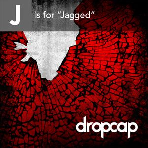 J is for Jagged