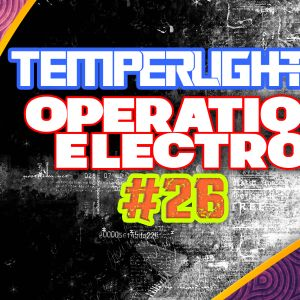 TemperLights presents Operation Electro #026