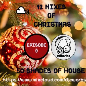 12 Mixes Of Christmas: Episode 9: 50 Shades Of House