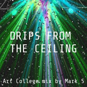 Drips From The Ceiling-Art College mix