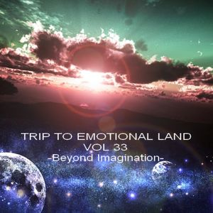 TRIP TO EMOTIONAL LAND VOL 33 - Beyond Imagination -