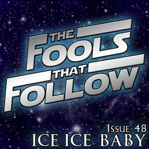 The Fools That Follow - Issue 048 - ICE ICE BABY