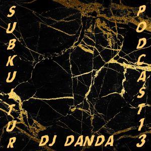 Subkultur Podcast 13 by DJ Danda