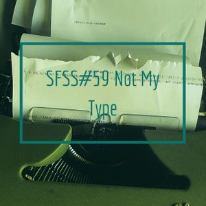 SFSS#59 Not My Type