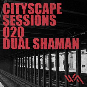 Cityscape Sessions 020: Dual Shaman