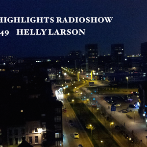 Deep Highlights Radioshow Vol. # 49 by Helly Larson