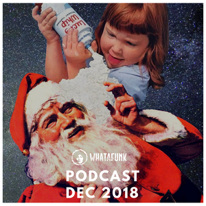 Whatafunk Podcast – December 2018