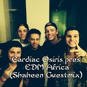 Cardiac Osiris Pres. EDM Africa - Episode 17 [Guestmix By Shaheen]