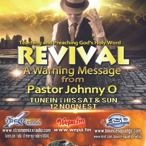 Revival with Pastor Johnny O!!  A warning message by Pastor Johnny O!