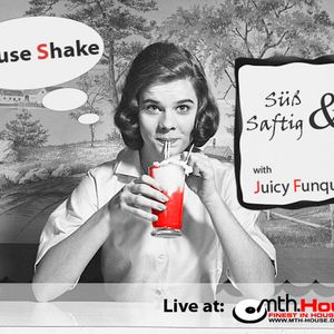 MTH House JuicyFunque House Shake am 25.02.2013 19:00 Uhr
