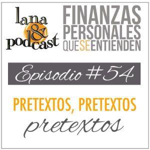 Pretextos, pretextos, pretextos. Podcast #54