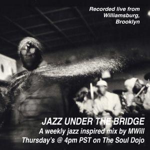 TheSoulDojo.com: Jazz Under the Bridge Radio Episode VII