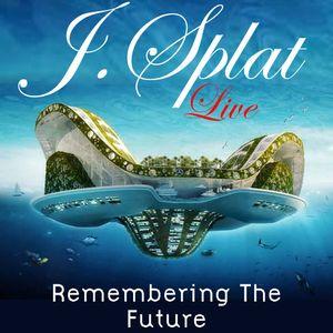 J.Splat- Remembering the future-live mix
