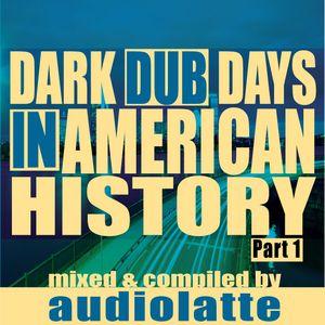 DARK DUB DAYS IN AMERICAN HISTORY