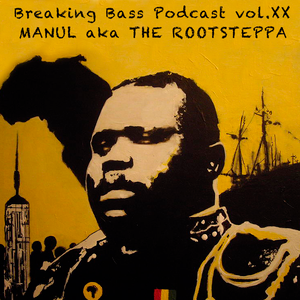 BREAKING BASS podcast Vol.XX: MANUL aka THE ROOTSTEPPA