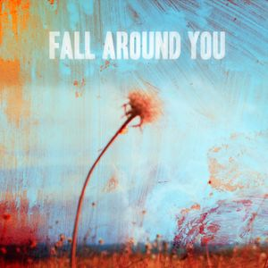 Fall Around You