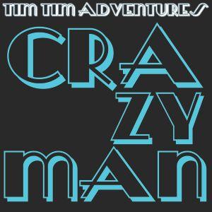 CRAZY MAN -  TimTim Adventures