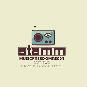 Music Freedom RS003 w/ Stamm Part Two - Dance & Tropical House