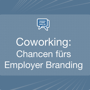 Coworking: Chancen fürs Employer Branding