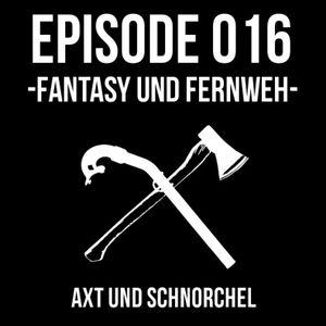 016 - FANTASY UND FERNWEH - AXT UND SCHNORCHEL PODCAST