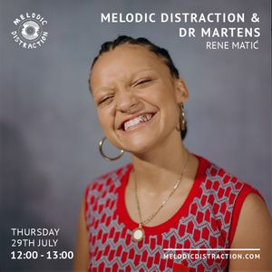Melodic Distraction & Dr Martens: Rene Matić (July '21)