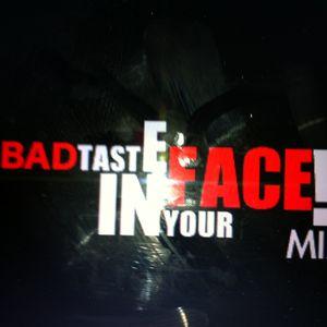BADTASTE`nYOURFACE!