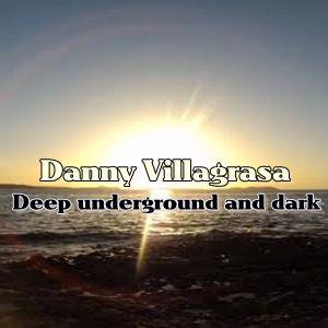 Deep underground and dark mixed by Danny Villagrasa