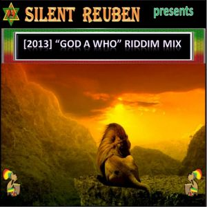 "Silent Reuben Presents {2013] ""God A Who"" Riddim Mix (Joey G's)"