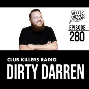 Club Killers Radio #280 - Dirty Darren