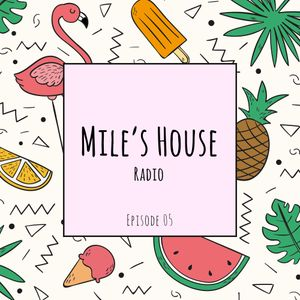 Mile's House Radio Episode 05