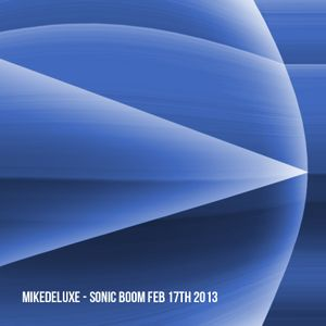 Mikedeluxe -  Sonic Boom  Feb 17th  2013