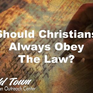 Should Christians Always Obey The Law? Part 3