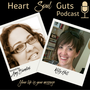 Episode 007: Kelly Hall: Your Life Is Your Message