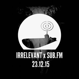 Irrelevant x Sub FM December 2015: Guestmix - Ghostek