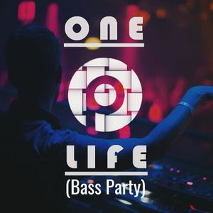 One  Life ( Bass Party)
