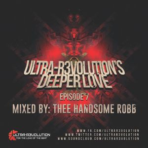 Ultra-R3volution's Deeper Love | Episode 7 | Mixed By : Thee Handsome Robb