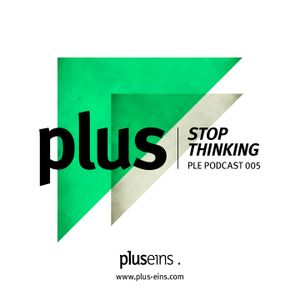 Plus Eins Podcast 005 | Guestmix by Stop Thinking